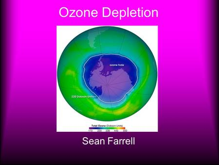 Ozone Depletion Sean Farrell. What is it? The ozone layer is a concentration of ozone molecules in the stratosphere. The stratosphere, the next higher.