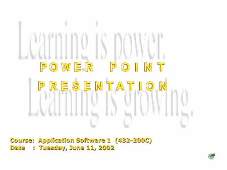 Course: Application Software 1 (432-200C) Date : Tuesday, June 11, 2002.