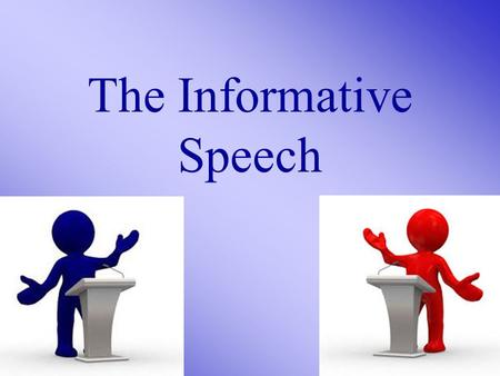 The Informative Speech. There are two types of speeches: 1. Informative (demonstrative) 2. Persuasive.