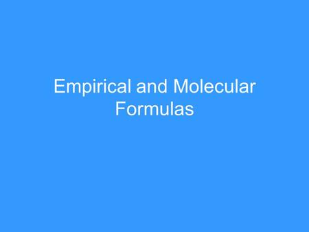 Empirical and Molecular Formulas. Empirical Formula What are we talking about??? Empirical Formula represents the smallest ratio of atoms in a formula.