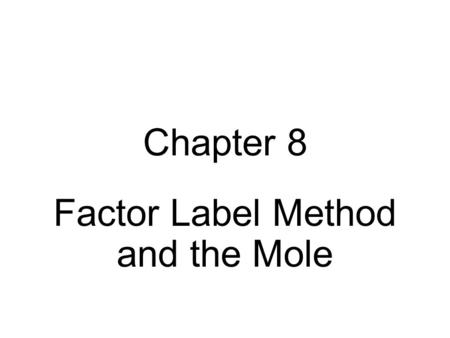 Chapter 8 Factor Label Method and the Mole. What is Avogadro's Favorite Novel?