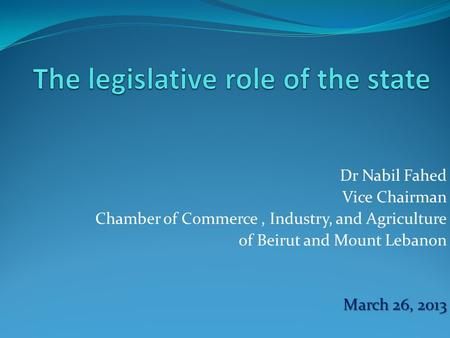 Dr Nabil Fahed Vice Chairman Chamber of Commerce, Industry, and Agriculture of Beirut and Mount Lebanon March 26, 2013.