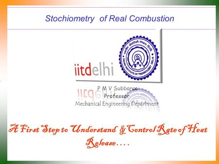 Stochiometry of Real Combustion P M V Subbarao Professor Mechanical Engineering Department A First Step to Understand &Control Rate of Heat Release ….