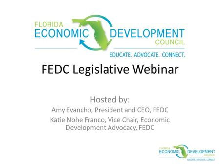 FEDC Legislative Webinar Hosted by: Amy Evancho, President and CEO, FEDC Katie Nohe Franco, Vice Chair, Economic Development Advocacy, FEDC.