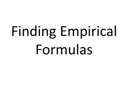 Finding Empirical Formulas. Calculating Empirical Formulas One can calculate the empirical formula from the percent composition.
