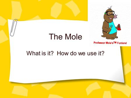 The Mole What is it? How do we use it?. Calculating the mass of atoms: Carbon-12 was used as the standard for relative mass. A single atom of C-12 is.