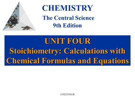 UNIT FOUR UNIT FOUR Stoichiometry: Calculations with Chemical Formulas and Equations CHEMISTRY The Central Science 9th Edition.