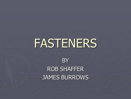 FASTENERS BY ROB SHAFFER JAMES BURROWS. OBJECTIVE EXPLAIN THE USE OF: ► MACHINE SCREWS AND NUTS ► MACHINE SCREWS AND INSERTS ► SELF THREADING/CUTTING.