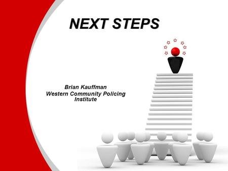 NEXT STEPS Brian Kauffman Western Community Policing Institute.