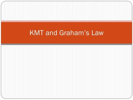 KMT and Graham's Law. Molecular Speed Of A Gas Depends on the mass of the gas molecules and the temperature they are at R is in different units and has.
