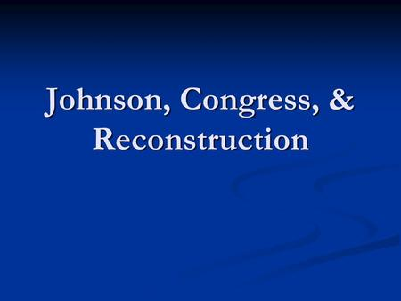 Johnson, Congress, & Reconstruction. Differences of Opinion President Andrew Johnson President Andrew Johnson No equal rights/No right to vote for former.