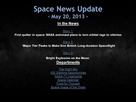 Space News Update - May 20, 2013 - In the News Story 1: Story 1: First quilter in space: NASA astronaut plans to turn orbital rags to stitches Story 2: