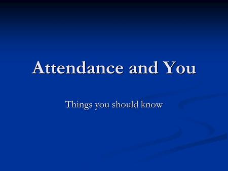 Attendance and You Things you should know. Welcome to High School This presentation will introduce you to the process and procedures for attendance. This.
