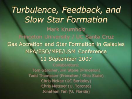 Turbulence, Feedback, and Slow Star Formation Mark Krumholz Princeton University / UC Santa Cruz Gas Accretion and Star Formation in Galaxies MPA/ESO/MPE/USM.