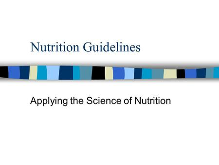Nutrition Guidelines Applying the Science of Nutrition.