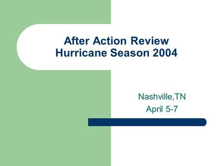 After Action Review Hurricane Season 2004 Nashville,TN April 5-7.