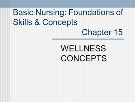 Basic Nursing: Foundations of Skills & Concepts Chapter 15 WELLNESS CONCEPTS.