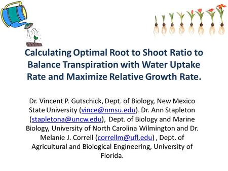 Calculating Optimal Root to Shoot Ratio to Balance Transpiration with Water Uptake Rate and Maximize Relative Growth Rate. Dr. Vincent P. Gutschick, Dept.