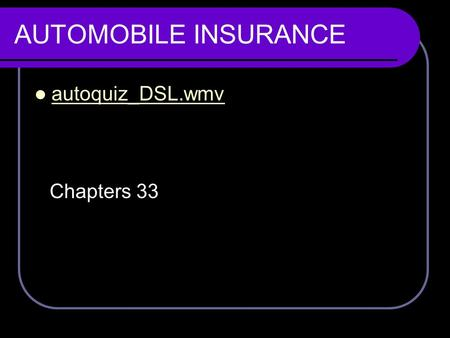 AUTOMOBILE INSURANCE Chapters 33 autoquiz_DSL.wmv.