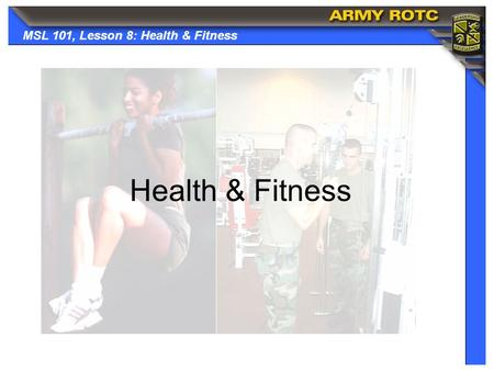 MSL 101, Lesson 8: Health & Fitness Health & Fitness.