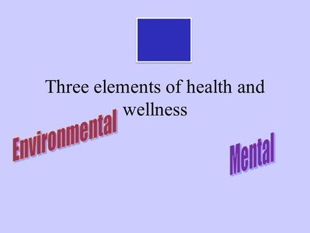 Three elements of health and wellness