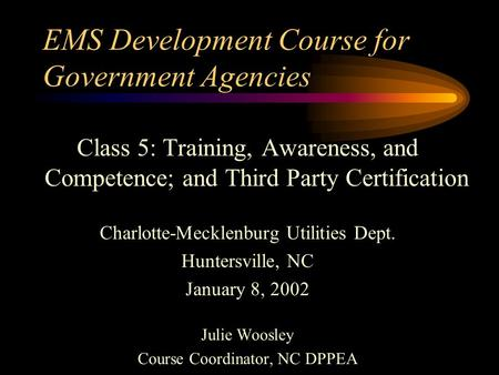 EMS Development Course for Government Agencies Class 5: Training, Awareness, and Competence; and Third Party Certification Charlotte-Mecklenburg Utilities.