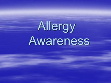 Allergy Awareness. What is an Allergy ? An allergy is a condition of unusual sensitivity which certain individuals may develop to substances ordinarily.