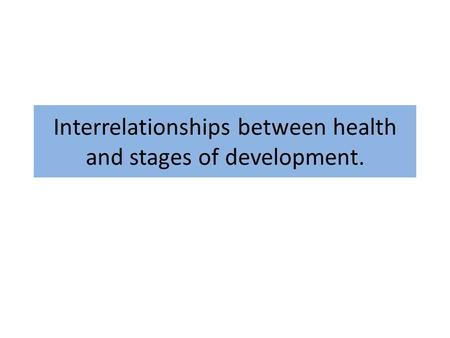 Interrelationships between health and stages of development.