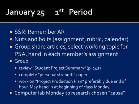  SSR: Remember AR  Nuts and bolts (assignment, rubric, calendar)  Group share articles, select working topic for PSA, hand in each member's assignment.