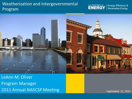Program Name or Ancillary Texteere.energy.gov Weatherization and Intergovernmental Program September 21, 2011 LeAnn M. Oliver Program Manager 2011 Annual.