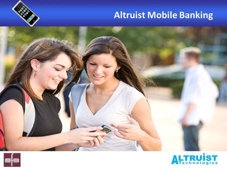 Altruist Mobile Banking. INTRODUCTION The mobile phone is the most popular device of the masses and these days it provides services beyond voice and text.
