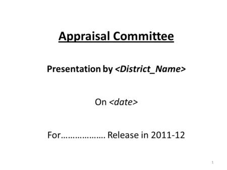 1 Appraisal Committee Presentation by On For………………. Release in 2011-12 1.