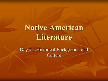 Native American Literature Day #1: Historical Background and Culture.