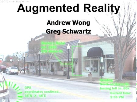 Augmented Reality Andrew Wong Greg Schwartz. What's the difference? Augmented Reality Tangible Computing Ubiquitous Computing.