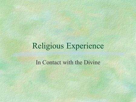 Religious Experience In Contact with the Divine. A religious experience is one in which an individual has believed himself or herself to have been in.