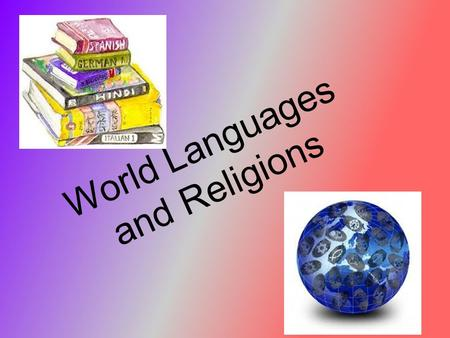 World Languages and Religions. Geography of Languages Language is important to culture because it is the main means of communication Languages have spatial.