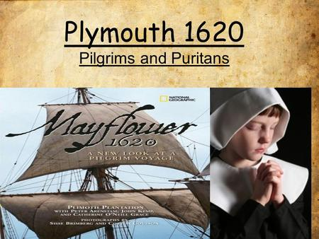 Plymouth 1620 Pilgrims and Puritans What are we learning today? Today, we are learning about another group that came to the New World from England in.