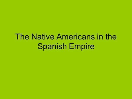 The Native Americans in the Spanish Empire. Class system developed in Spain's American Empire Social Hierarchy – Peninsulare Creole Mestizo Natives Slaves.