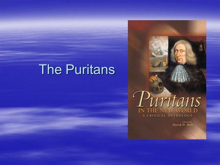 the effects of the traits of the puritans on the society Some of the most prominent effects of the puritans on america traits of pursuing their to the american society puritans had a firm belief.