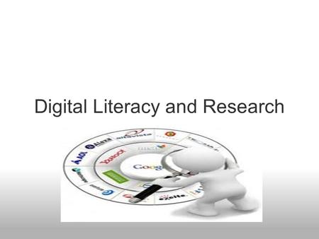 Digital Literacy and Research. LAST YEAR'S SCHOOL FORMAL DEFINITION: DIGITAL LITERACY is an ideal framework for providing students with the 21st century.