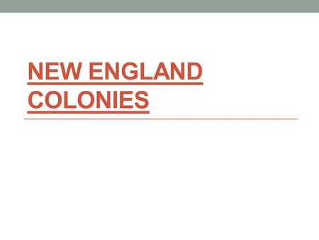 NEW ENGLAND COLONIES. Religious Freedom England was Protestant King Henry VIII broke away from the Catholic Church King Henry VIII forms the Anglican.