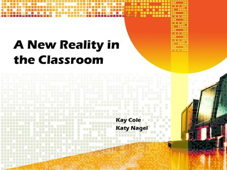 A New Reality in the Classroom Kay Cole Katy Nagel.