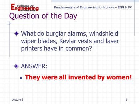 Fundamentals of Engineering for Honors – ENG H191 Lecture 21 Question of the Day What do burglar alarms, windshield wiper blades, Kevlar vests and laser.
