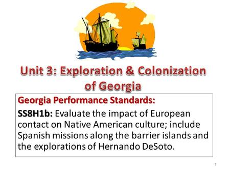 Georgia Performance Standards: SS8H1b: SS8H1b: Evaluate the impact of European contact on Native American culture; include Spanish missions along the barrier.