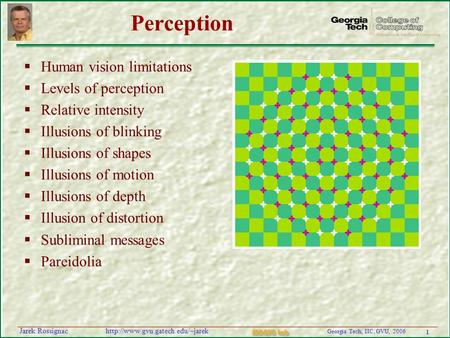 1 Georgia Tech, IIC, GVU, 2006 MAGIC Lab  Rossignac Perception  Human vision limitations  Levels of perception 