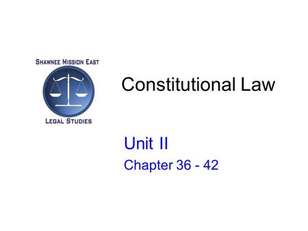 Constitutional Law Unit II Chapter 36 - 42. Introduction to Constitutional Law Chapter 36.