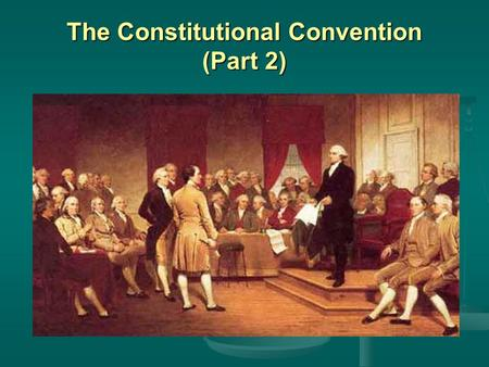 The Constitutional Convention (Part 2). The Constitutional Convention begins 1787 - Philadelphia 1787 - Philadelphia Delegates from all the states invited.