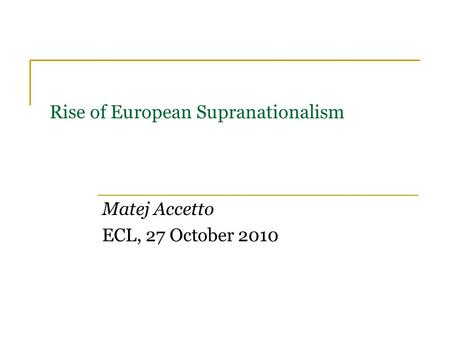 Rise of European Supranationalism Matej Accetto ECL, 27 October 2010.