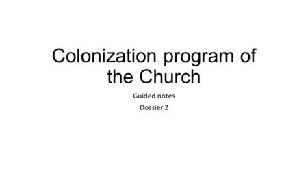Colonization program of the Church Guided notes Dossier 2.