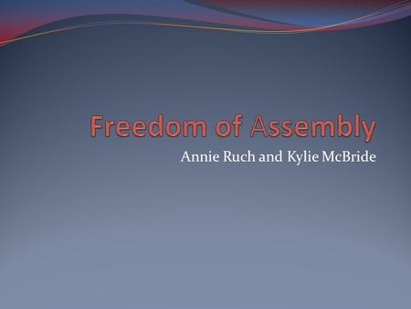 "Annie Ruch and Kylie McBride. The First A mendment ""Congress shall make no law respecting an establishment of religion, or prohibiting the free exercise."